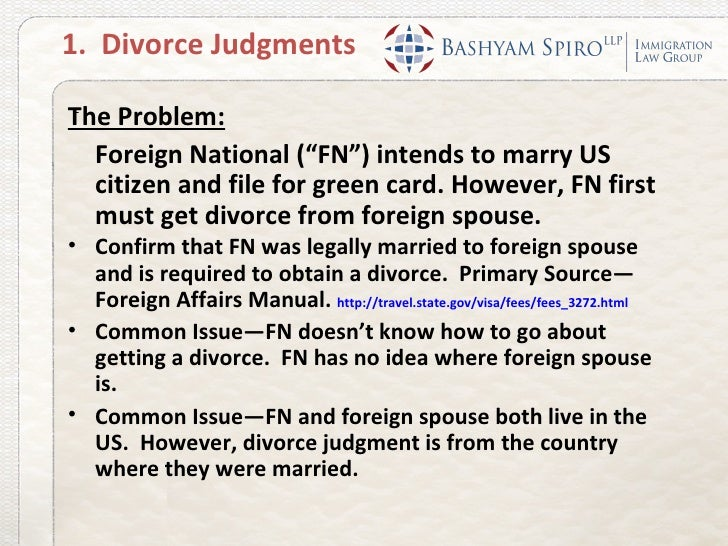 """1. Divorce JudgmentsThe Problem:  Foreign National (""""FN"""") intends to marry US  citizen and file for green card. However, F..."""