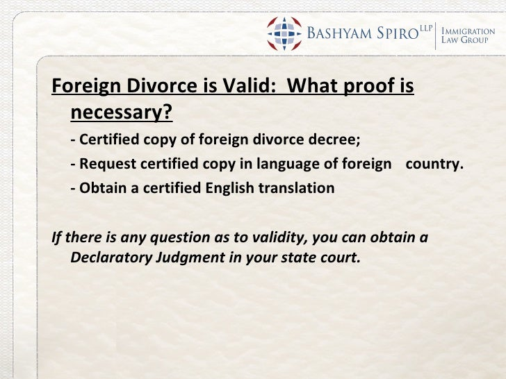 Foreign Divorce is Valid: What proof is  necessary?  - Certified copy of foreign divorce decree;  - Request certified copy...