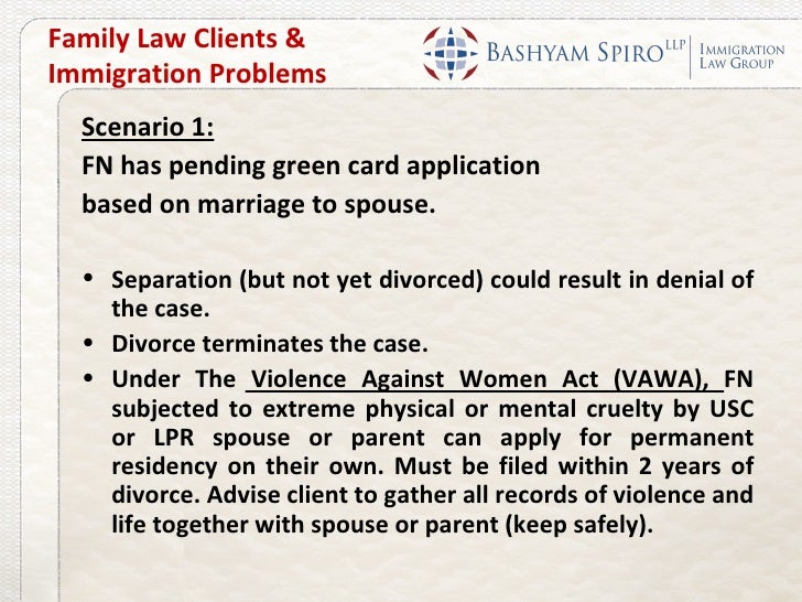 Family Law Clients &Immigration Problems  Scenario 1:  FN has pending green card application  based on marriage to spouse....