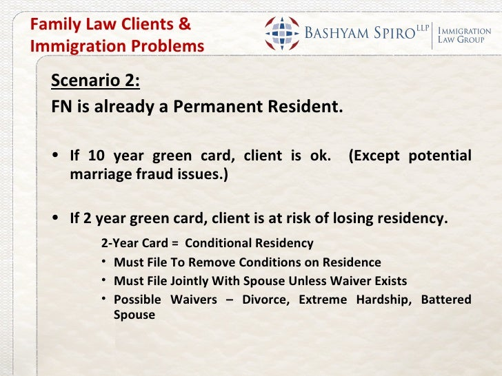 Family Law Clients &Immigration Problems  Scenario 2:  FN is already a Permanent Resident.  • If 10 year green card, clien...