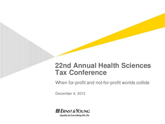 22nd Annual Health SciencesTax ConferenceWhen for-profit and not-for-profit worlds collideDecember 4, 2012