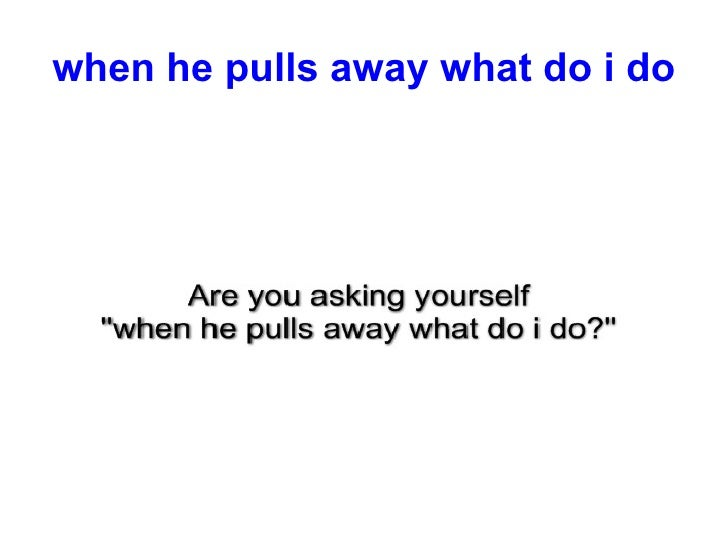 What Does It Mean When He Pulls Away