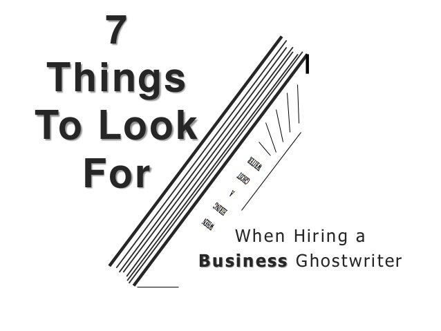 7 Things To Look For When Hiring a Business Ghostwriter