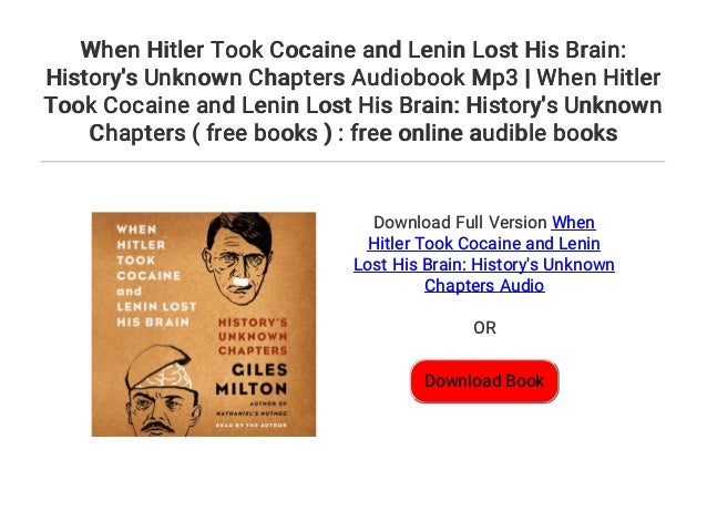 When Hitler Took Cocaine And Lenin Lost His Brain Historys Unknown