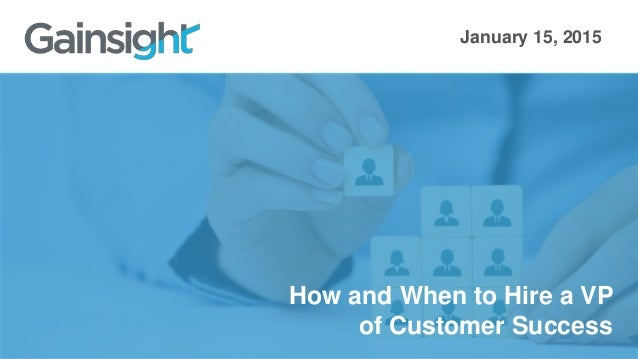 How and When to Hire a VP of Customer Success January 15, 2015