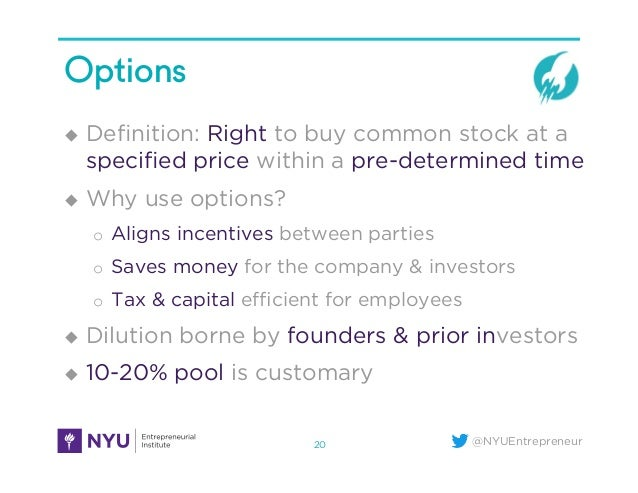 @NYUEntrepreneur Options u Definition: Right to buy common stock at a specified price within a pre-determined time u Why...
