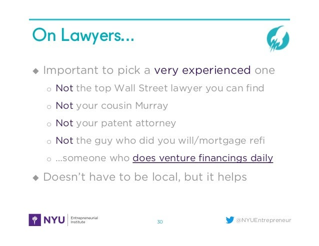 @NYUEntrepreneur On Lawyers… u Important to pick a very experienced one o Not the top Wall Street lawyer you can find o...