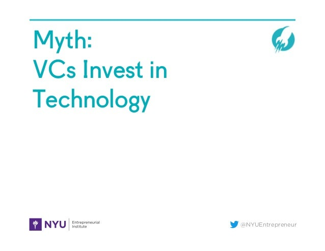 @NYUEntrepreneur Myth: VCs Invest in Technology
