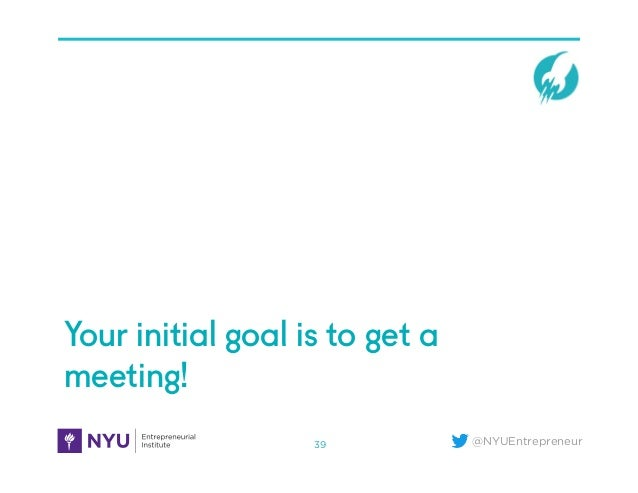 @NYUEntrepreneur Your initial goal is to get a meeting! 39