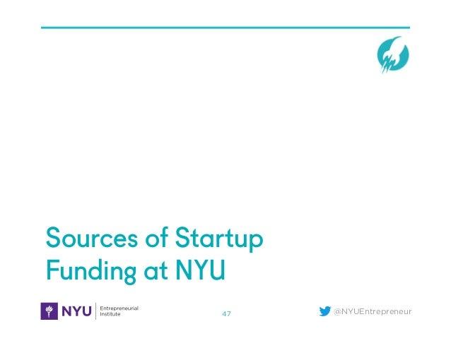 @NYUEntrepreneur Sources of Startup Funding at NYU 47