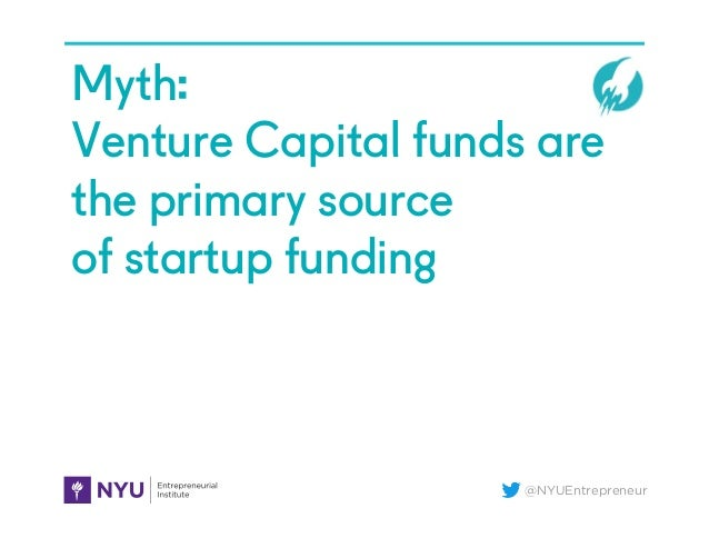 @NYUEntrepreneur Myth: Venture Capital funds are the primary source of startup funding