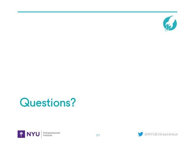 @NYUEntrepreneur Questions? 57