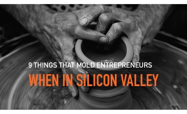 WHEN IN SILICON VALLEY 9 THINGS THAT MOLD ENTREPRENEURS