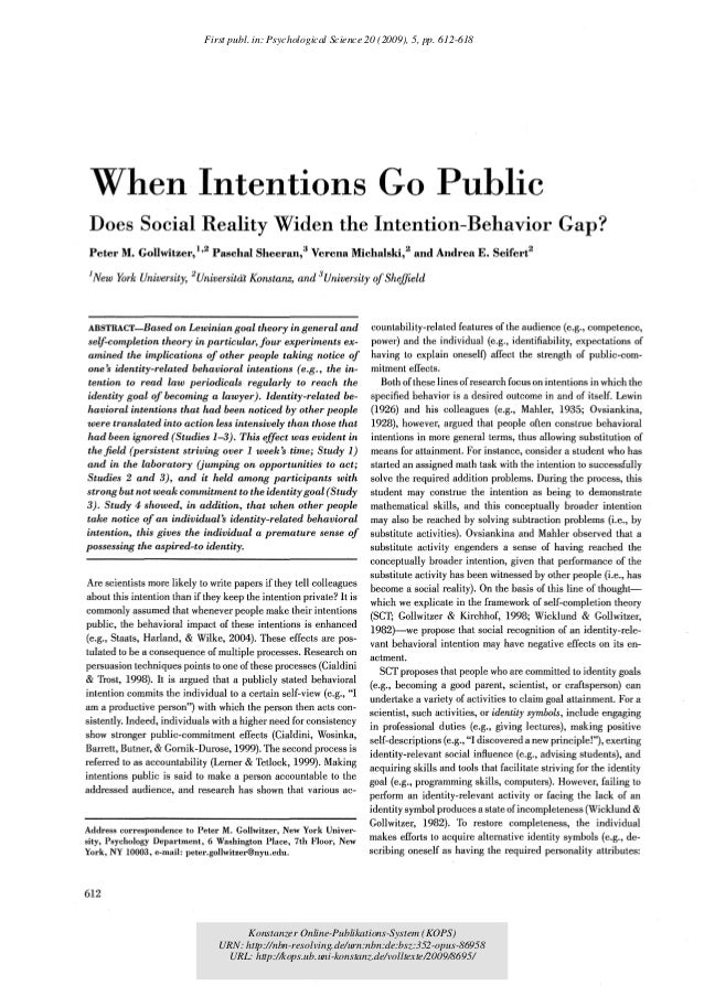 When Intentions Go Public Does Social Reality Widen the Intention-Behavior Gap? Peter M. Gollwitzer,1,2 Paschal Sheeran,3 ...