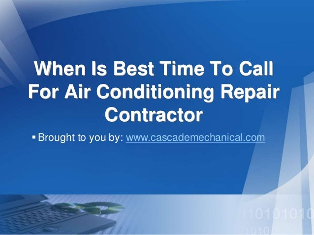 When Is Best Time To Call For Air Conditioning Repair Contractor Brought to you by: www.cascademechanical.com