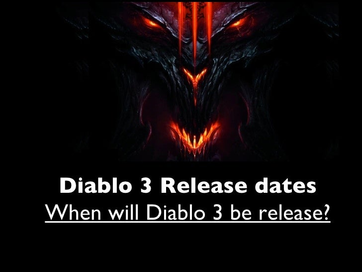 Diablo 3 Release datesWhen will Diablo 3 be release?
