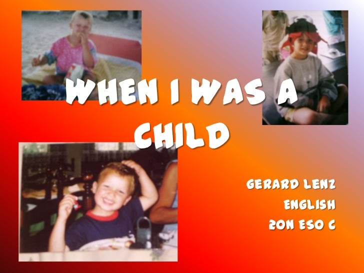 WHEN I WAS A CHILD<br />Gerard Lenz<br />English<br />2on ESO C<br />