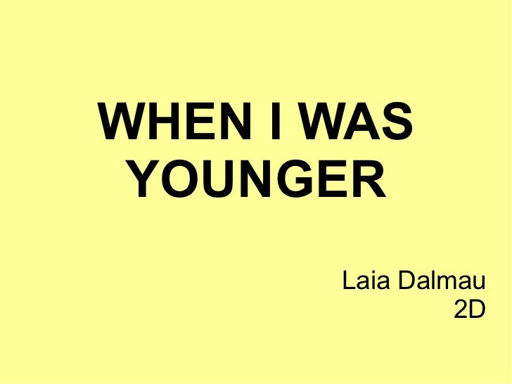 WHEN I WAS YOUNGER Laia Dalmau 2D