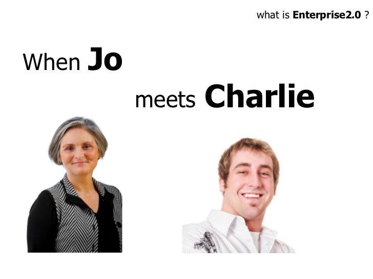 When  Jo  meets  Charlie what is  Enterprise2.0  ?