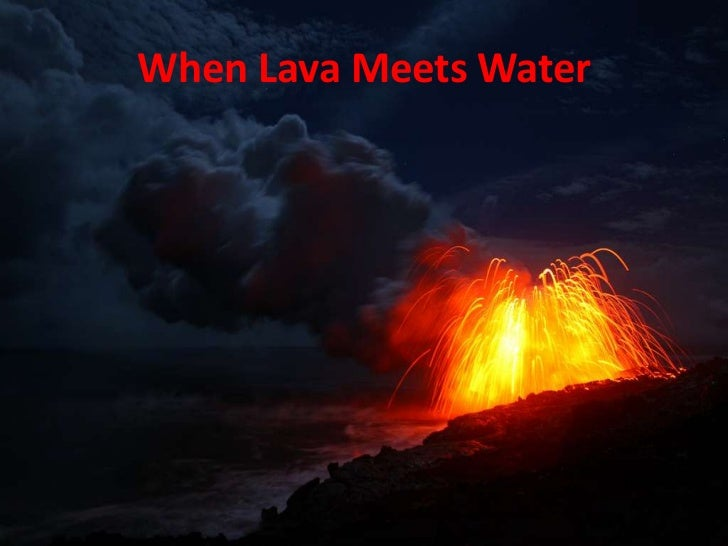 When Lava Meets Water