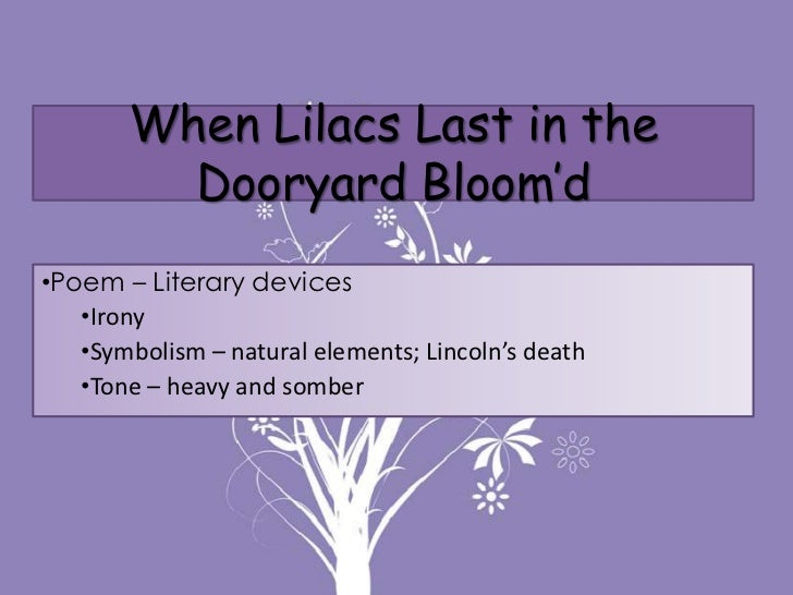 an analysis of symbols in when lilacs last in the dooryard bloom by walt whitman Introduction and text of when lilacs last in the dooryard bloom'd in walt whitman's when lilacs last in the dooryard bloom'd, the speaker laments the death of president lincoln, but he.