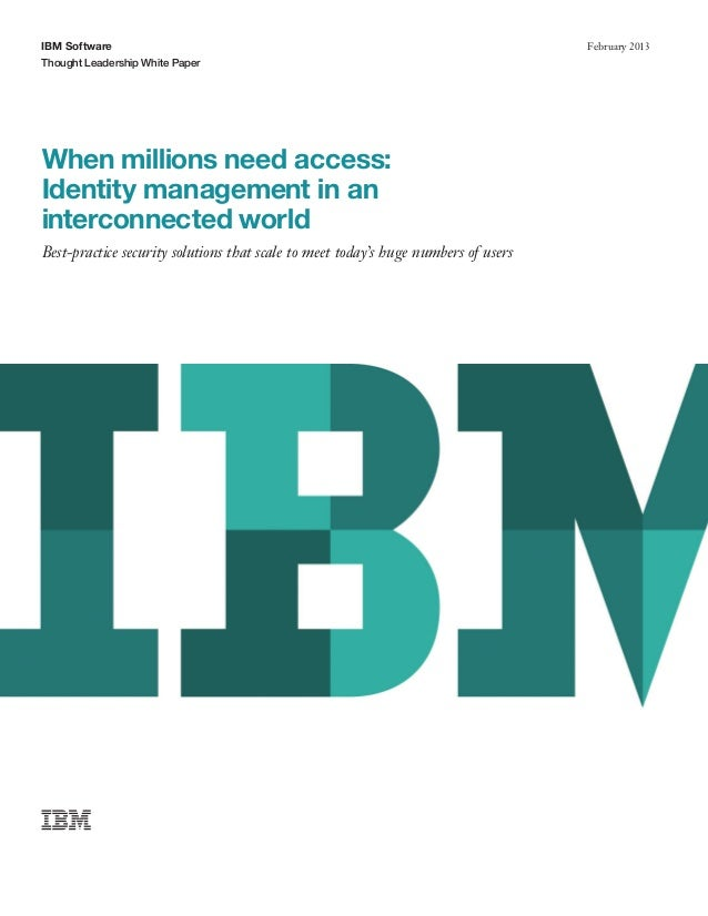 IBM SoftwareThought Leadership White PaperFebruary 2013When millions need access:Identity management in aninterconnected w...