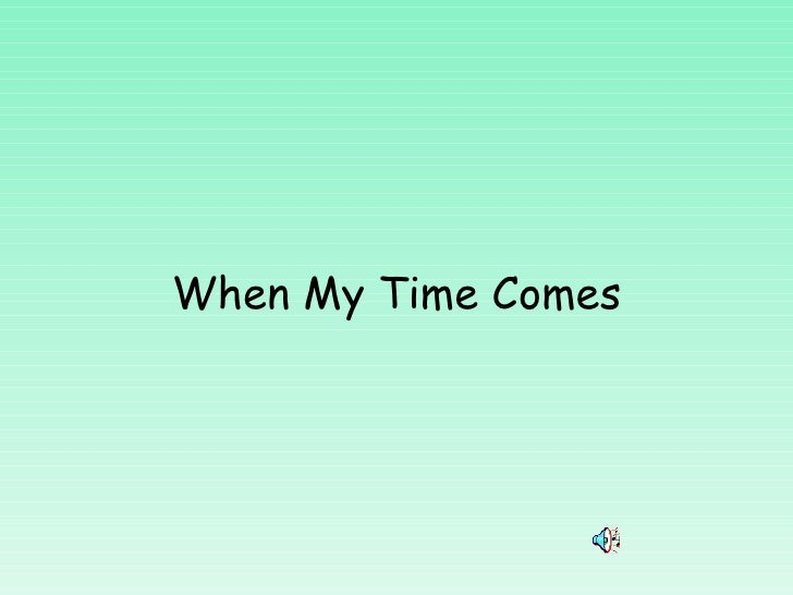 When My Time Comes
