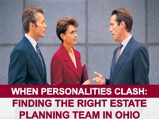 I  WHEN PEESONALITIES CLASH:   FINDING THE RIGHT ESTATE PLANNING TEAM IN OHIO