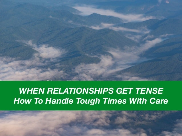 WHEN RELATIONSHIPS GET TENSE How To Handle Tough Times With Care