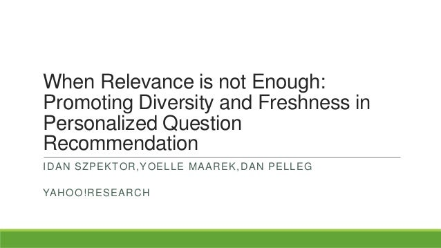 When Relevance is not Enough: Promoting Diversity and Freshness in Personalized Question Recommendation IDAN SZPEKTOR,YOEL...