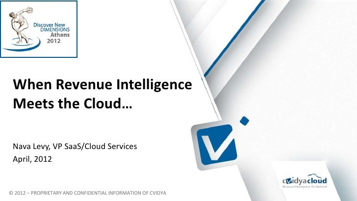 When Revenue Intelligence Meets the Cloud… s Nava Levy, VP SaaS/Cloud Services April, 2012© 2012 – PROPRIETARY AND CONFIDE...