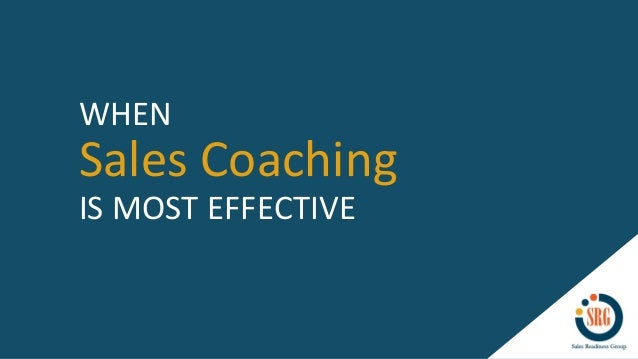 Sales Coaching WHEN IS MOST EFFECTIVE