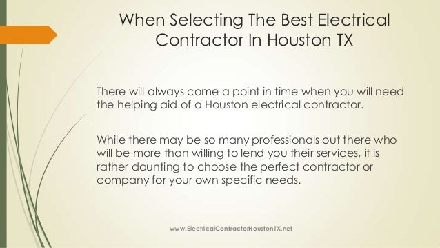 When selecting the best electrical contractor in houston tx for Being your own contractor