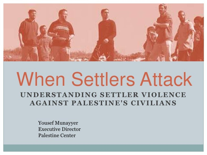 When Settlers Attack<br />Understanding Settler Violence against Palestine's Civilians<br />Yousef Munayyer<br />Executive...