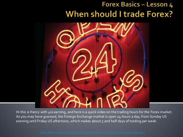 ForexBasics – Lesson 4When should I trade Forex?<br />Hi this is Henry with 4xLearning, and here is a quick video on the t...