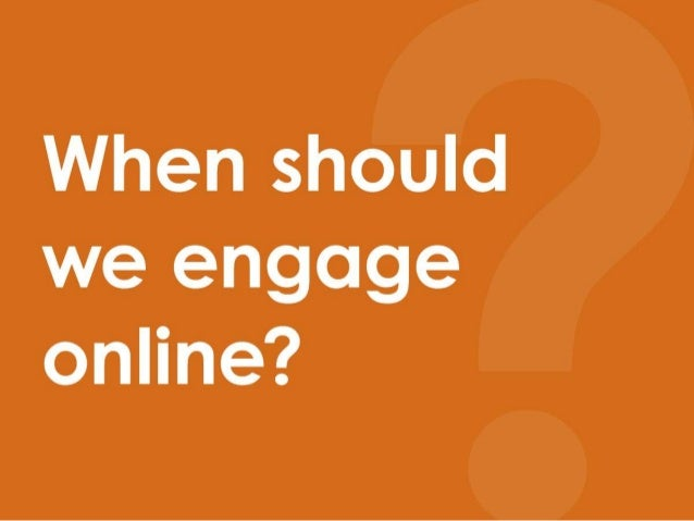 When should we engage online?