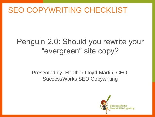 "Penguin 2.0: Should you rewrite your""evergreen"" site copy?Presented by: Heather Lloyd-Martin, CEO,SuccessWorks SEO Copywri..."