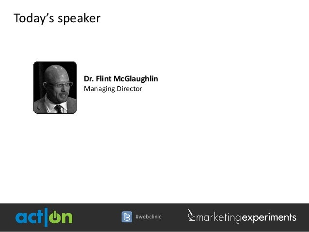 Today's speaker            Dr. Flint McGlaughlin            Managing Director                           #webclinic