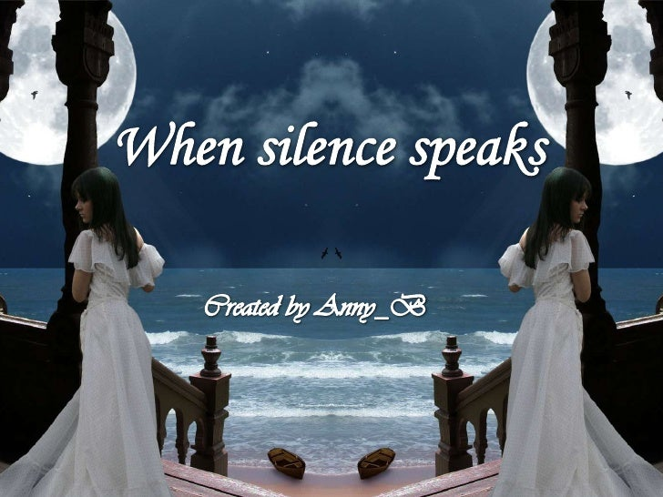 When silence speaks<br />Created by Anny_B<br />