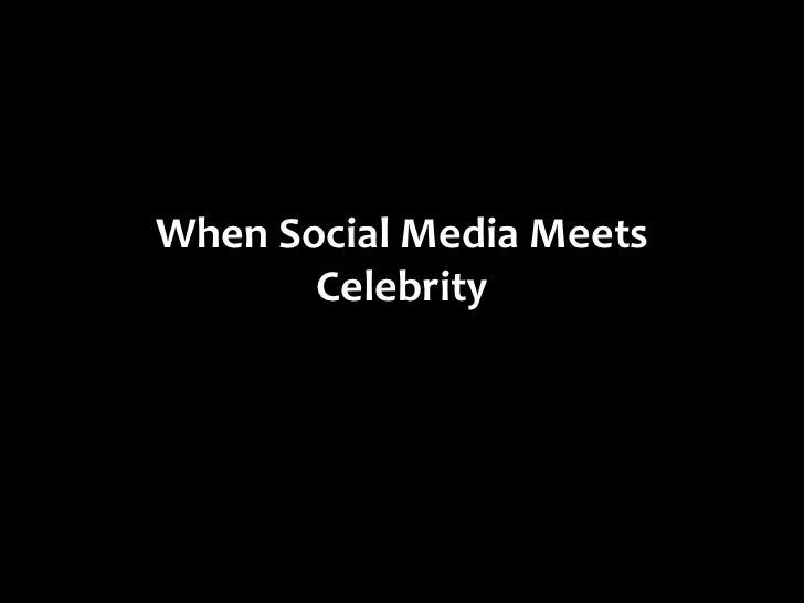When Social Media Meets       Celebrity