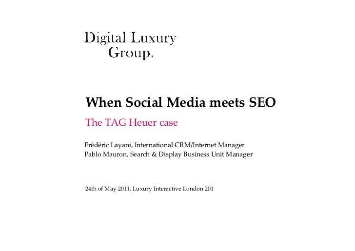 When Social Media meets SEOThe TAG Heuer caseFrédéric Layani, International CRM/Internet ManagerPablo Mauro...