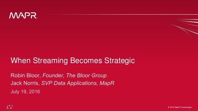 © 2016 MapR Technologies© 2016 MapR Technologies When Streaming Becomes Strategic