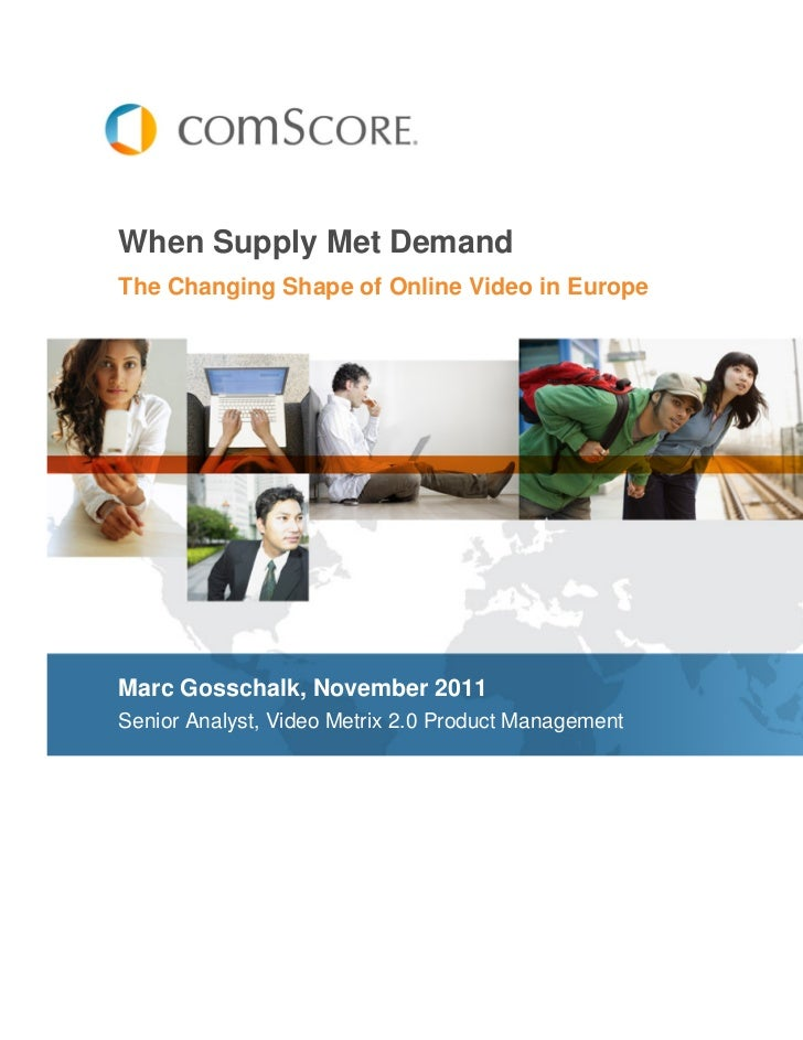 When Supply Met DemandThe Changing Shape of Online Video in EuropeMarc Gosschalk, November 2011Senior Analyst, Video Metri...