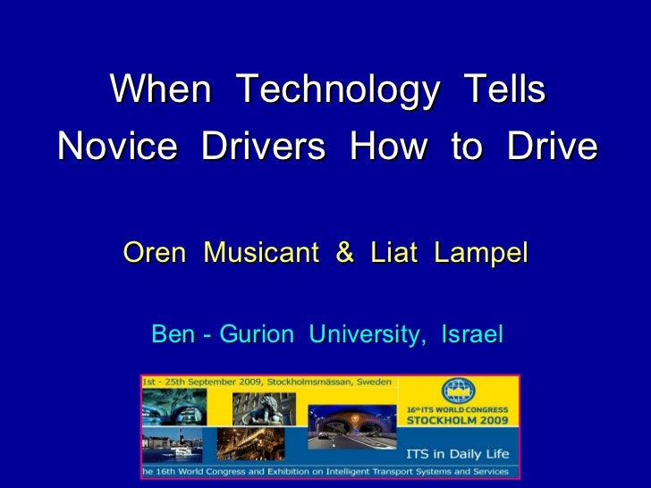 Oren  Musicant  &  Liat  Lampel Ben - Gurion  University,  Israel When  Technology  Tells Novice  Drivers  How  to  Drive