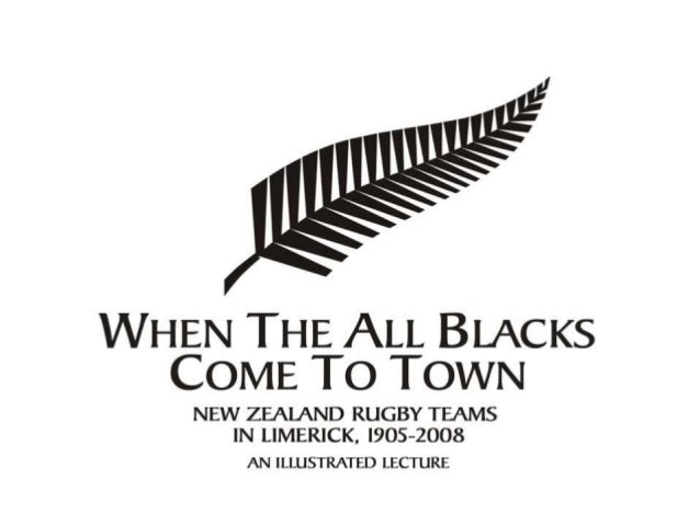 WHEN THE ALL BLACKS COME To TOWN  NEW ZE}UND R BY TEAMS IN LIMERICK,  5-2008  AN ILLUSTRATED LECTURE