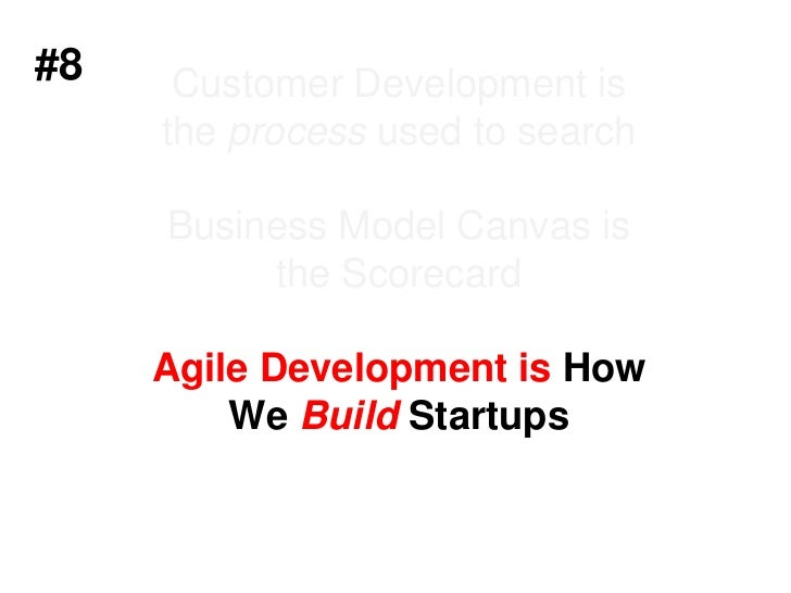 #6<br />Customer Development = process to searchBusiness Model Canvas is the ScorecardAgile Engineering is How We Build St...