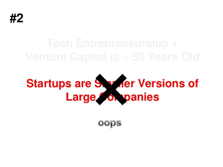#2<br />Tech Entrepreneurship + Venture Capital is ~50 Years OldStartups are Smaller Versions of Large Companies<br />