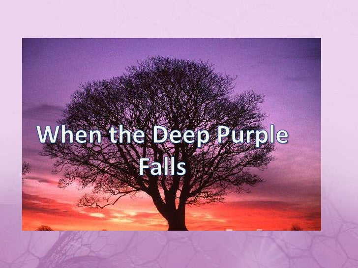 When the Deep Purple Falls<br />