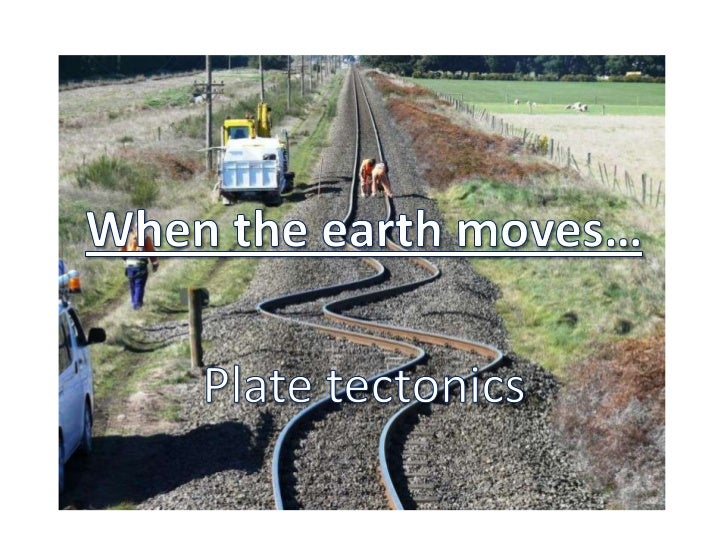 When the earth moves…<br />Plate tectonics<br />