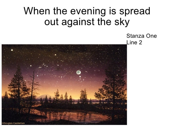When the evening is spread out against the sky  Stanza One Line 2